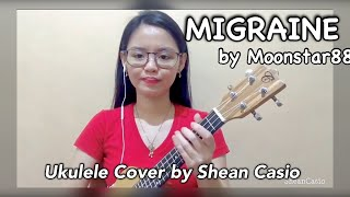 MIGRAINE - Moonstar88 | Ukulele Cover with Chords by Shean Casio