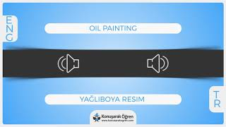 Oil painting Nedir? Oil painting  İngilizce Türkçe Anlamı Ne Demek? Telaffuzu Nasıl Okunur?