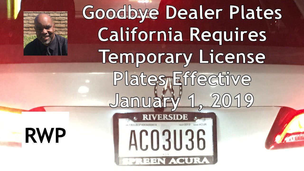 Goodbye Dealer Placeholders - California Requires Temporary License Plates  Beginning January 1, 2019