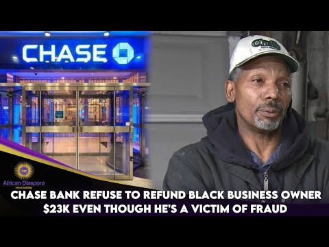 Chase Bank Refuse To Refund Black Business Owner $23K Even Though He's A Victim Of Fraud