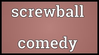 Screwball comedy Meaning