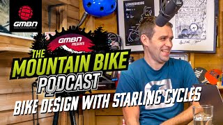 Is Boutique Best? With Starling Cycles | The GMBN Podcast Ep. 30
