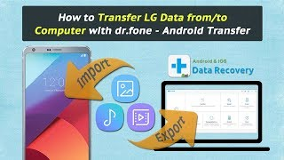 How to Transfer LG Data from/to Computer with dr.fone - Android Transfer