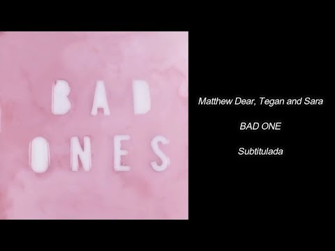 Matthew Dear, Tegan and Sara - BAD ONES (Subtitulada)