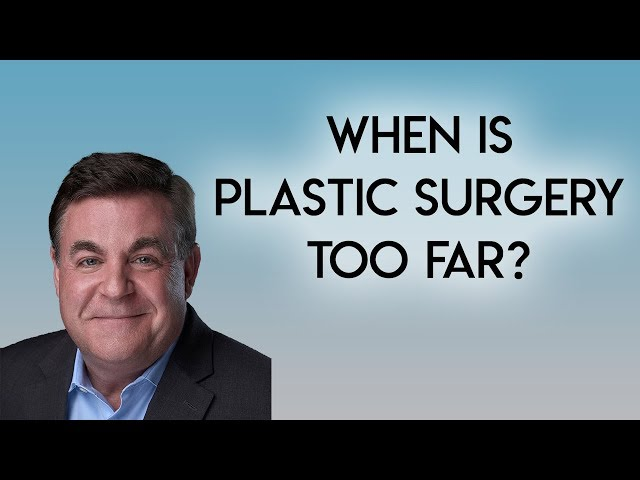 When is Plastic Surgery Too Far?