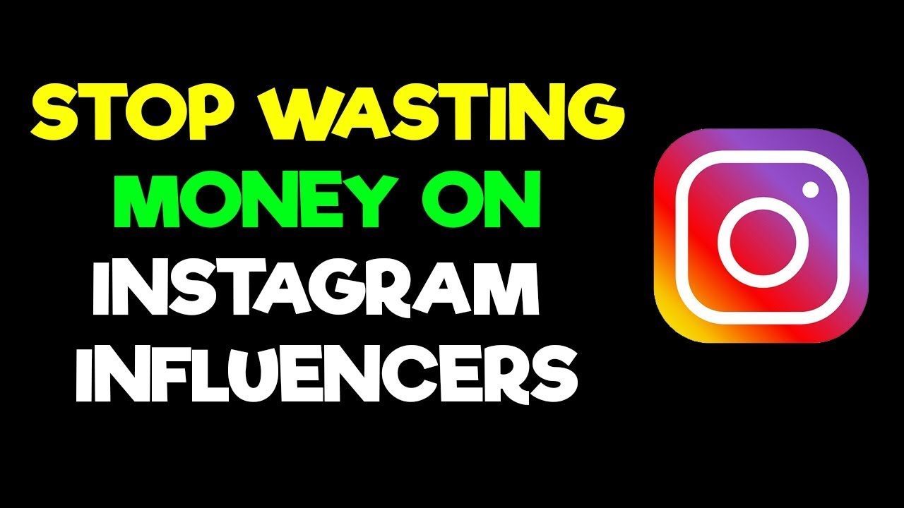 Stop Wasting Your Money On Instagram Influencers