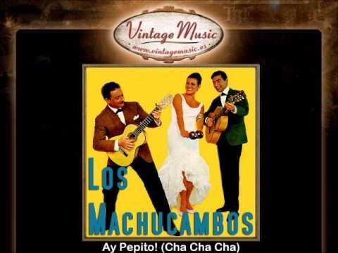 Los Machucambos -- Ay Pepito! (Cha Cha Cha)