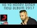 Yo Yo Honey Singh New Album Song 2017 Latest 😘😘😘 video