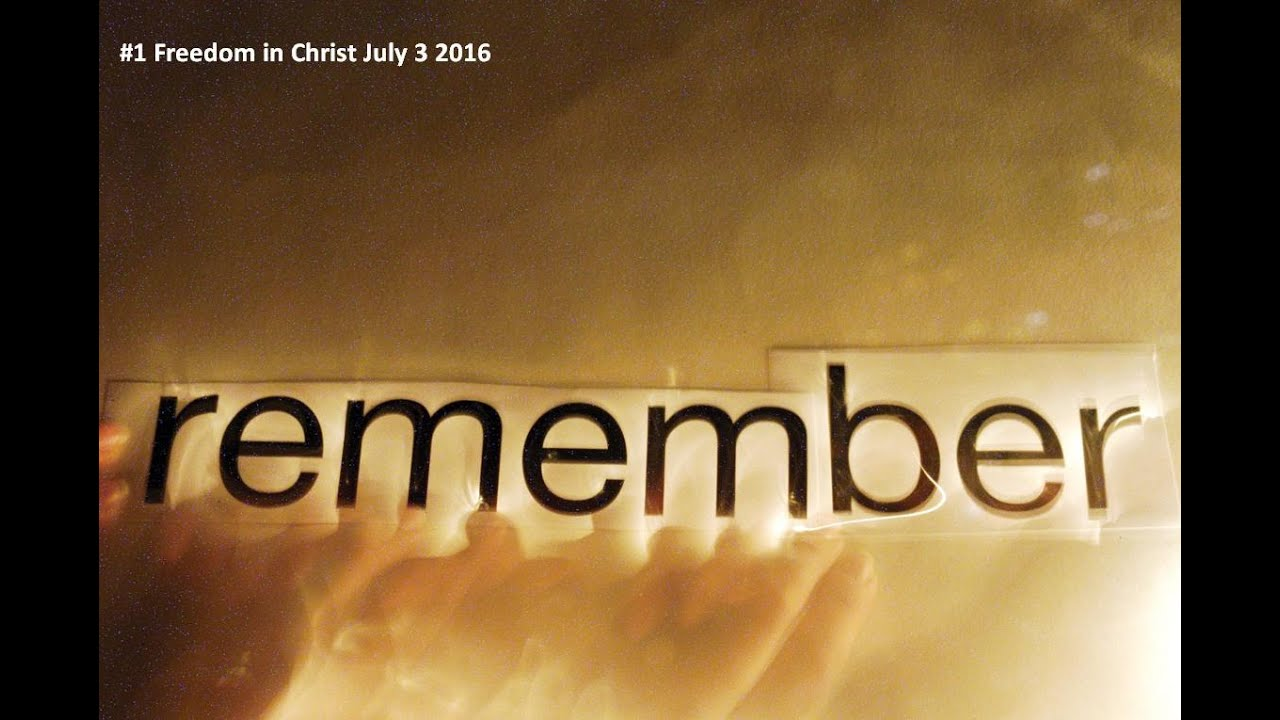 REMEMBERING WHO WE ARE #1 Freedom in Christ July 3 2016