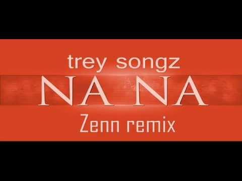 Trey Songz  Na na Zenn Remix