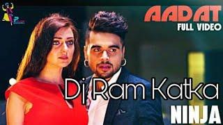 Aadat Punjabi Song By Ninja   Latest Punjabi Remix  dj Ram Katka Sultanpur