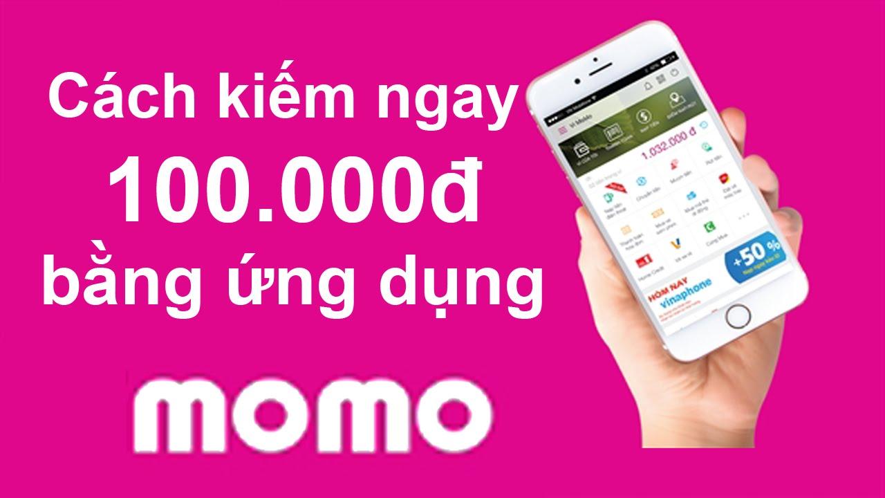 Cách kiếm ngay 100.000đ bằng ứng dụng Momo – Kiếm tiền bằng điện thoại