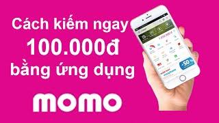 Cách kiếm ngay 100.000đ bằng ứng dụng Momo - Kiếm tiền bằng điện thoại