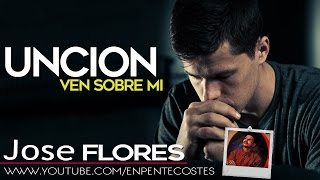 Unction come over me - Jose Flores (FULL CD)