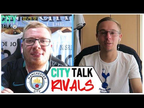 CITY TALK- RIVALS! TOTTENHAM HOTSPUR W/MAX! | WILL SPURS MISS KYLE WALKER??