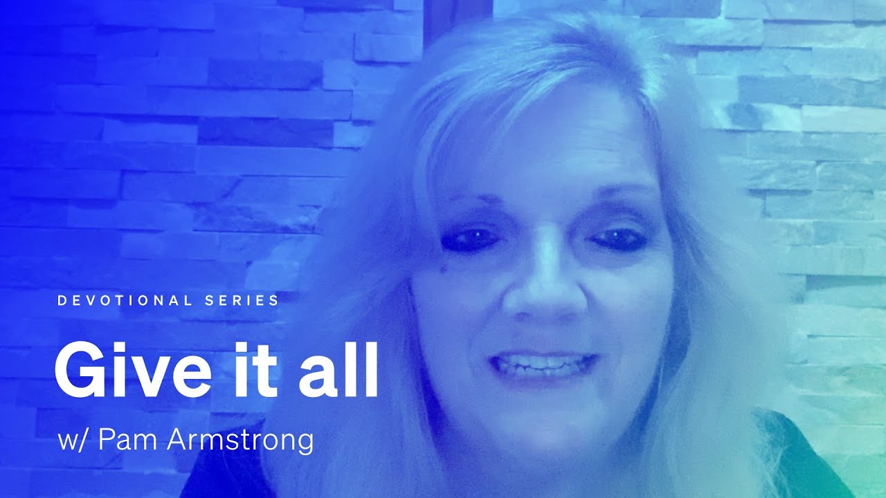 A devotional: 'Give it all' w/ Pam Armstrong