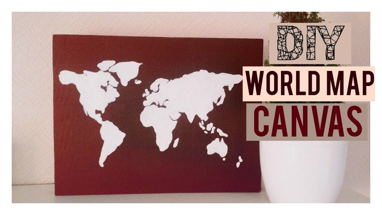 DIY WORLD MAP CANVAS ROOM DECOR YouTube - World map canvas