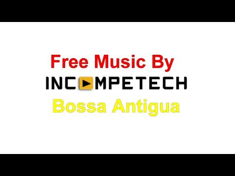 Free Music : Bossa Antigua by Kevin MacLeod ( Licensed under Creative Commons)