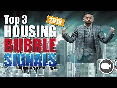 2018 Top 3 Housing Bubble Signals that YOU MUST KNOW!!!!!