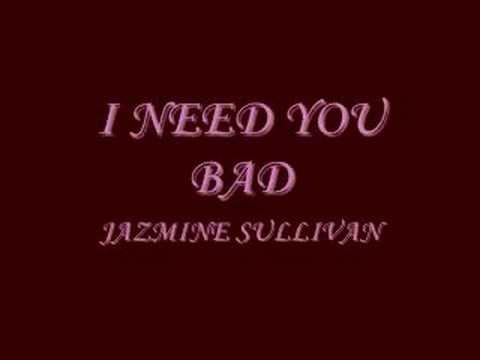 I NEED YOU BAD - JAZMINE SULLIVAN