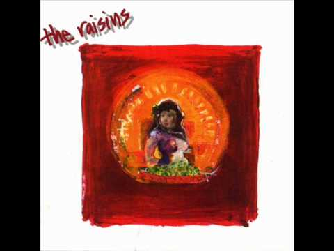 The Raisins - 19th Nervous Breakdown