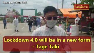 Arunachal:  Lockdown 4.0 will be in a new form- Tage Taki