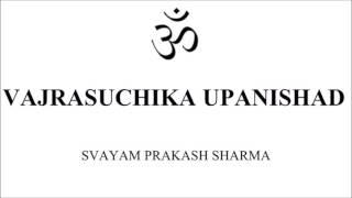 VAJRASUCHIKA UPANISHAD IN SIMPLE ENGLISH PRESENTED BY SVAYAM PRAKASH SHARMA