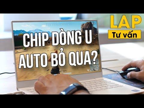 Không mua chip dòng U khi chọn Laptop để chơi game, làm đồ hoạ?