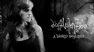 "Official Music Video of Dark Valentine performing ""A World Beguiled..."