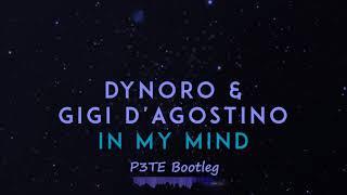 Dynoro Gigi D'Agostino - In My Mind (P3TE Bootleg)