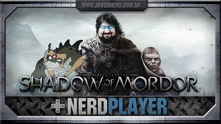 Shadow of Mordor - O cacete comeu! | NerdPlayer 145
