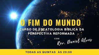 O FIM DO MUNDO: Escatologia Bíblica da perspectiva reformada - Introdução