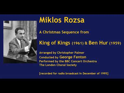 Miklos Rozsa: A Christmas Sequence; King of Kings & Ben Hur [George Fenton-BBC CO]