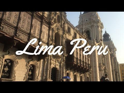 WELCOME TO LIMA PERU - CITY TOUR AND VLOG