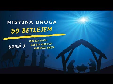 Misyjna droga do Betlejem - dzień 3