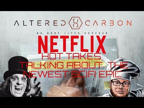 ALTERED CARBON - EDGY SCI FI NOIR - HOT TAKES ON NETFLIX