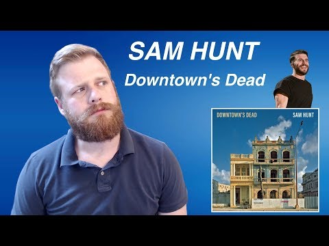 Sam Hunt - Downtown's Dead | Reaction