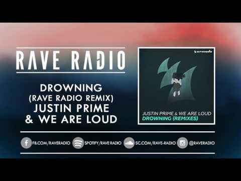 JUSTIN PRIME & WE ARE LOUD - DROWNING (RAVE RADIO REMIX)