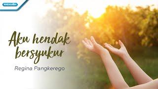 Aku Hendak Bersyukur - Regina Pangkerego (with lyric)