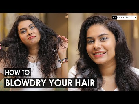 How To Blow Dry Your Hair | Tips To Get Salon Style Blow Out At Home By Sanky | Be Beautiful