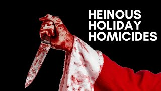 Heinous Holiday Homicides