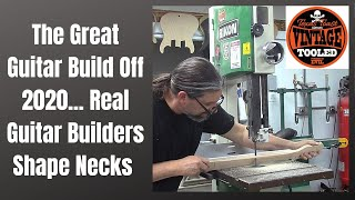 The Great Guitar Build Off 2020... Real Guitar Builders Shape Necks
