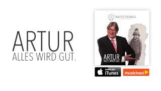 Walter Freiwald - Artur, alles wird gut