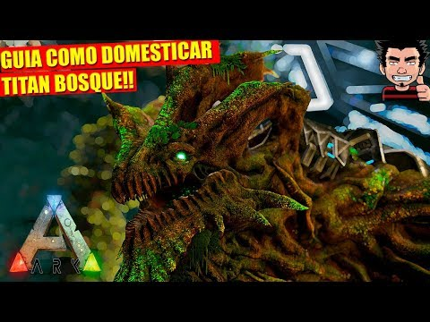 EXTINCTION GUIA ! COMO DOMESTICAR TITAN BOSQUE TUTORIAL ARK SURVIVAL EVOLVED GAMEPLAY ESPAÑOL
