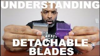 UNDERSTANDING DETACHABLE BLADES FOR FADING!