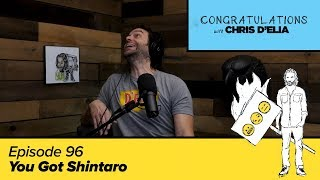 Congratulations Podcast w/ Chris D'Elia | EP96 - You Got Shintaro