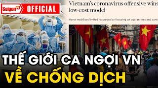 Thế giới 'CA NGỢI' mô hình chống Covid-19 tại Việt Nam
