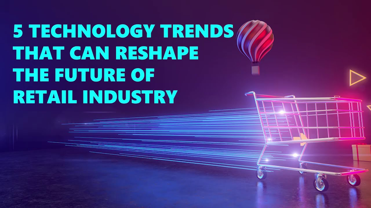 5 Technology Trends that can reshape the Future of Retail Industry