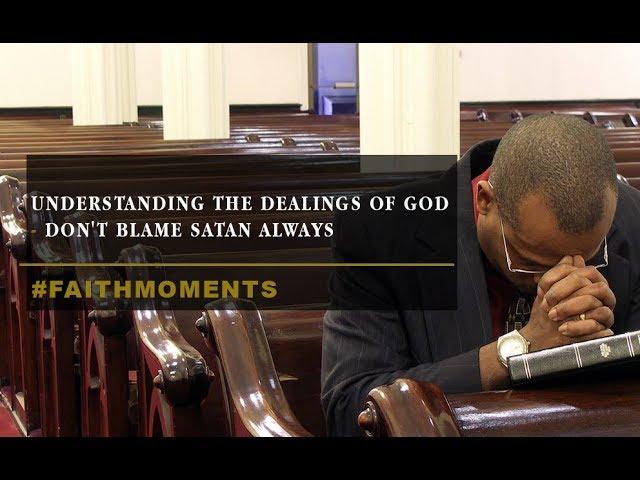 UNDERSTANDING THE DEALINGS OF GOD - DON'T BLAME SATAN ALWAYS