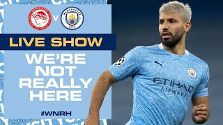 LIVE!  OLYMPIAKOS v MAN CITY | CHAMPIONS LEAGUE | WE'RE NOT REALLY HERE